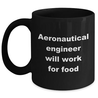 Aeronautical Engineer Mug – Will Work For Food