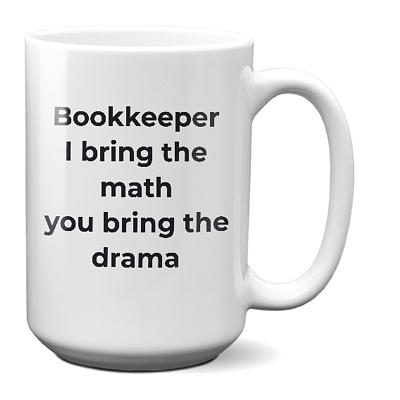 Bookkeeper Mug – I Bring The Math You Bring The Drama