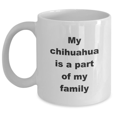 Chihuahua Coffee Mug – My Chihuahua Is A Part Of My Family