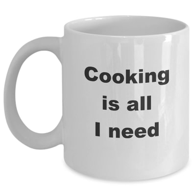 Cooking Mug – Cooking Is All I Need