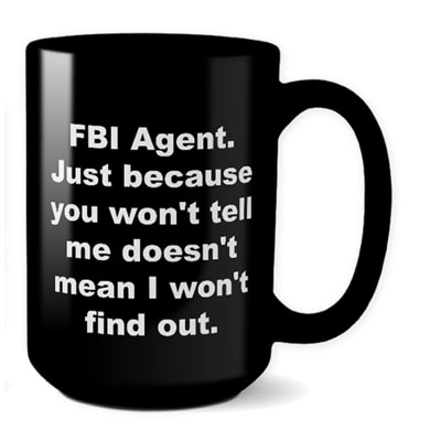 FBI Agent Mug – Just Because You Won't Tell
