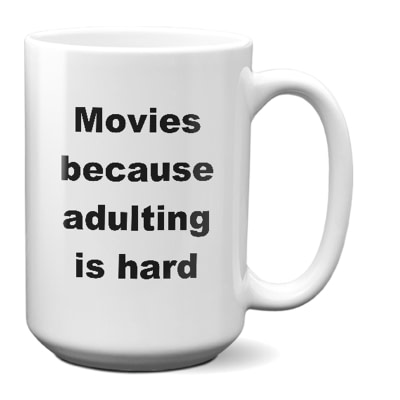 Movies Mug – Movies Because Adulting Is Hard
