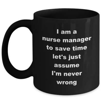 Nurse Manager Mug – Assume I'm Never Wrong