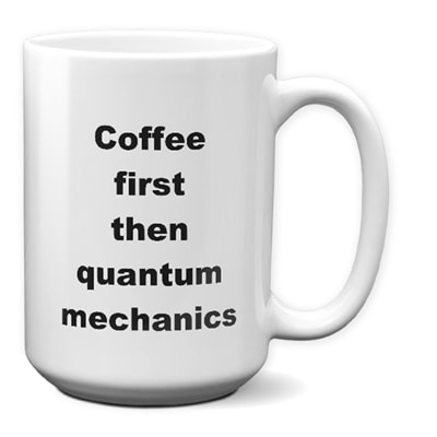 Quantum Mechanics Mug – Coffee First