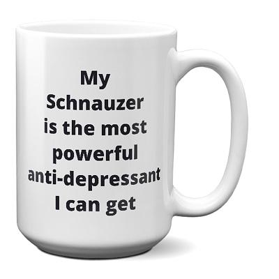 Schnauzer Coffee Mug – Most Powerful Anti-depressant I Can Get