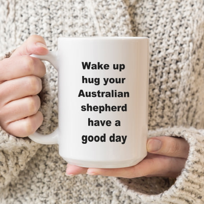 Australian Shepherd Coffee Mug – Wake Up Hug Have a Good Day