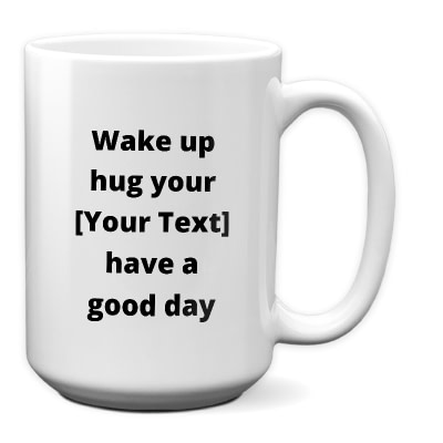 Personalize This Pet Ceramic Mug – Wake Up Hug Have A Good Day