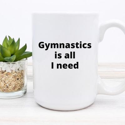 Gymnastics Cup – Gymnastics Is All I Need
