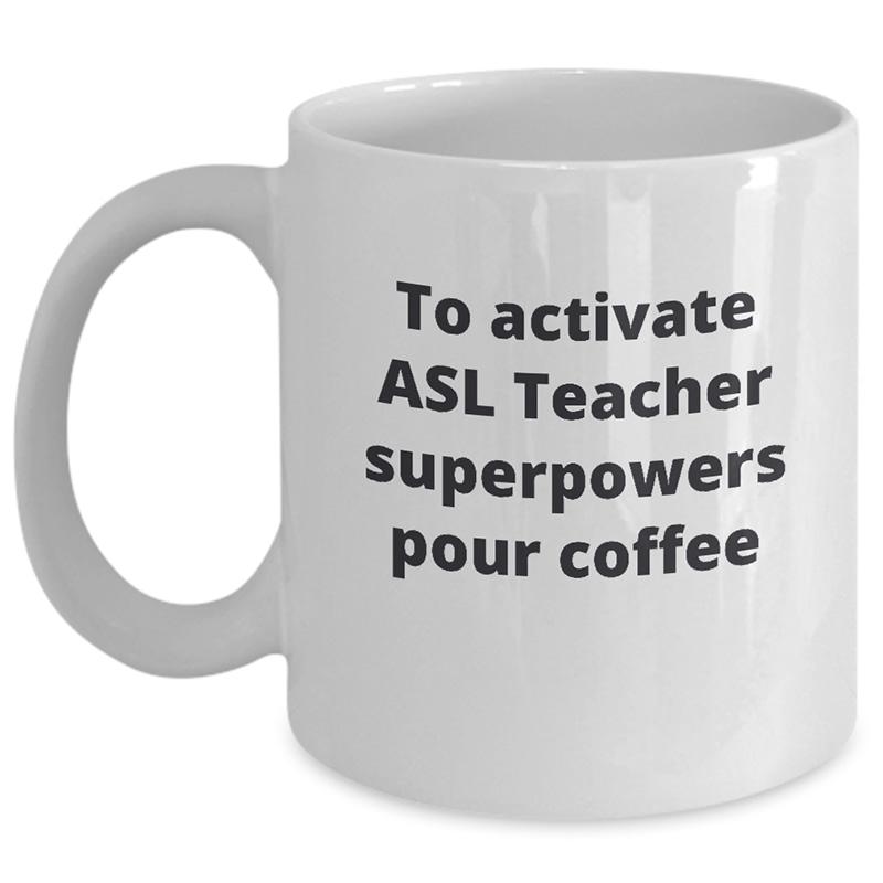 ASL Teacher Ceramic Mug – To Activate Superpowers Pour Coffee