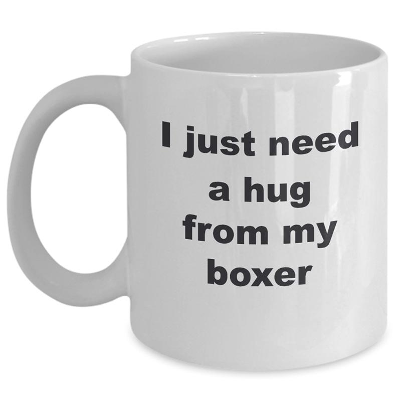 Boxer Dog Mug – I Just Need A Hug From My Boxer