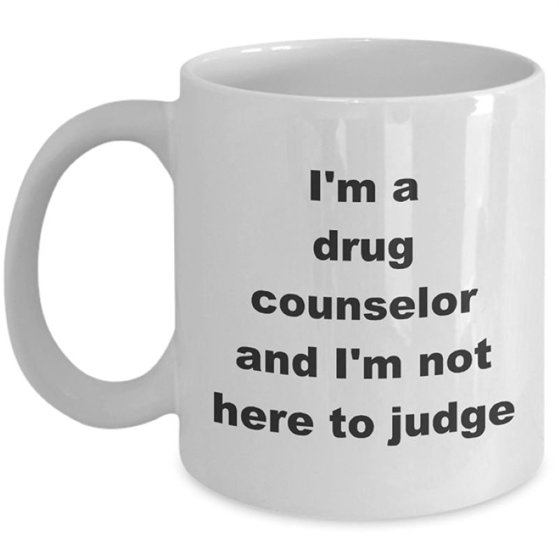 Drug Counselor Coffee Cup – Not Here To Judge