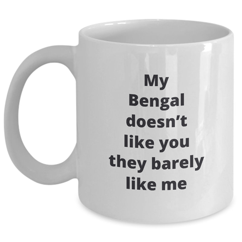 Bengal Cat Mug – My Bengal Doesn't Like You They Barely Like Me