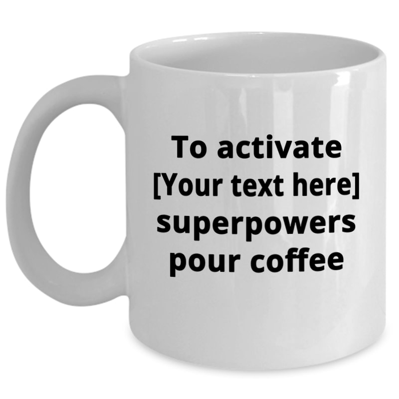 Personalize It Coffee Mug – Activate Superpowers Pour Coffee